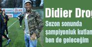 Drogba: şampiyonluk kutlamalarına ben de geleceğim