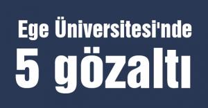Ege Üniversitesi'nde gözaltı