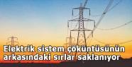 Elektrik sistem çöküntüsündeki sırlar saklanıyor