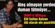Elif Sultan Kalsen ölü olarak ele geçirildi