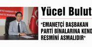 """""""EMANETÇİ BAŞBAKAN PARTİ BİNALARINA KENDİ RESMİNİ ASMALIDIR"""""""