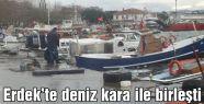 Erdek'te deniz kara ile birleşti
