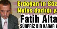 Erdoğan baskısı Altaylı'da nefes darlığı yaptı