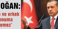 Erdoğan: Kadın ve erkek eşit konuma getirilemez