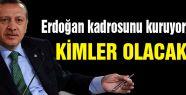 Erdoğan kadrosunu kuruyor