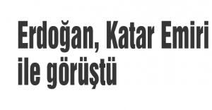 Erdoğan, Katar Emiri ile görüştü
