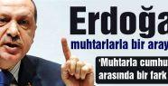 Erdoğan; 'Muhtarla cumhurbaşkanı arasında bir fark yok'