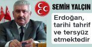 Erdoğan, tarihi tahrif ve tersyüz etmektedir