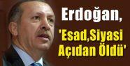 Erdoğan,'Esad Siyasi Açıdan Öldü'