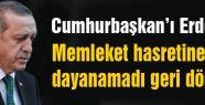 Erdoğan'ın Memleket Hasreti...
