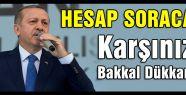 Erdoğan:'Karşınızda Bakkal Dükkanı Yok'