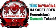 Ermenistan'a Osmanlı Tokadı!