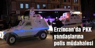 Erzincan'da PKK yandaşlarına müdahale