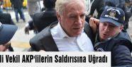 Eski AKP'li Vekil AKP'lilerin Saldırısına Uğradı