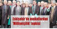 Eskişehir avukatlardan 'Milliyetçilik' tepkisi