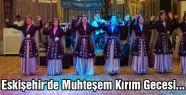 Eskişehir'de Muhteşem Kırım Gecesi...
