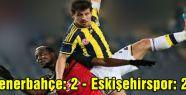 Fenerbahçe: 2 - Eskişehirspor: 2