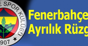 Fenerbahçe'de Ayrılık Rüzgarı