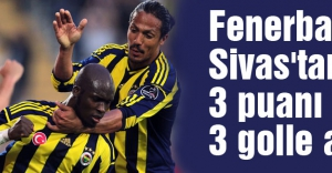 Fenerbahçe, Sivas'tan 3 puanı 3 golle aldı