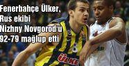 Fenerbahçe Ülker, Nizhny Novgorod'u 92-79 mağlup etti