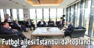 Futbol ailesi İstanbul'da toplandı
