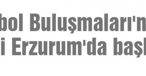 Futbol Buluşmaları Erzurum'da başladı