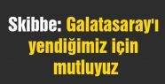 Galatasaray'ı yendiğimiz için mutluyuz