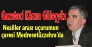Gazeteci Kâzım Güleçyüz: Nesiller arası uçurumun çaresi Medresetüzzehra'da