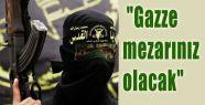 'Gazze Mezarınız Olacak'