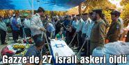 Gazze'de 27 İsrail askeri öldü