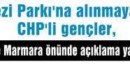 Gezi Parkı'na alınmayan CHP'li gençler, The Marmara önünde açıklama yaptı