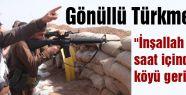 Gönüllü Türkmen gençlerin operasyonda...