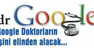 Google Doktorların işini elinden alacak...