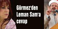 Görmez'den Leman Sam'a cevap