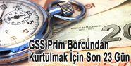 GSS Prim Borcundan Kurtulmak İçin Son 23 Gün