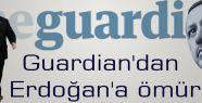 Guardian'dan Erdoğan'a ömür