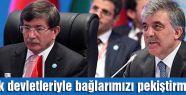 Gül: Türk devletleriyle bağlarımızı pekiştirmeliyiz