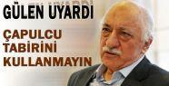 Gülen; Çapulcu Demeyin!