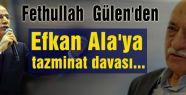 Gülen'den Ala'ya tazminat davası...