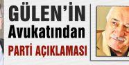 Gülen'in Avukatından 'PARTİ' açıklaması...