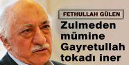 Gülen:''Zulmeden Mümine Gayretullah Tokatı...
