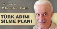 Halistin Kukul; Türk Adını Silme Planı