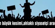 'Halkın büyük kesimi,ahlaklı siyasetçi aramıyor'