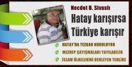 Hatay karışırsa Türkiye karışır