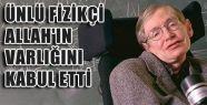 Hawking, Allah'ın Varlığını Kabul Etti