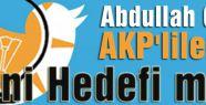 Hedefte Abdullah Gül Var!