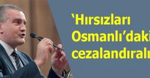Hırsızları Osmanlı'daki gibi cezalandıralım