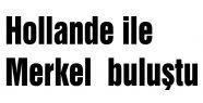 Hollande ile Merkel  buluştu