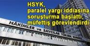 HSYK, paralel yargı iddiasına soruşturma başlattı