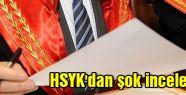 HSYK'dan şok inceleme...